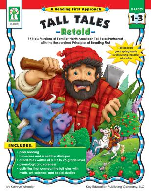 Tall Tales Retold!, Grades 1 - 3: 14 New Versions of Familiar North American Tall Tales Partnered with the Researched Principles of Reading First - Wheeler, Kate, and Wheeler, Kathryn