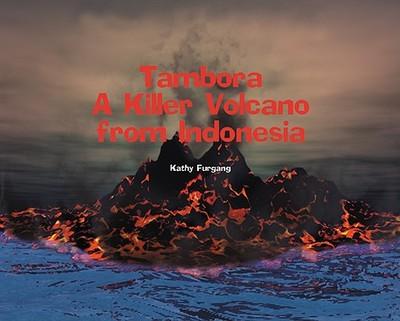 Tambora: A Killer Volcano from Indonesia - Furgang, Kathy