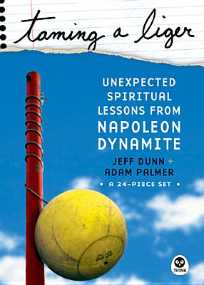 Taming a Liger: Unexpected Spiritual Lessons from Napoleon Dynamite - Dunn, Jeff, and Palmer, Adam