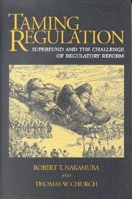 Taming Regulation: Superfund and the Challenge of Regulatory Reform - Nakamura, Robert T, and Church, Thomas W