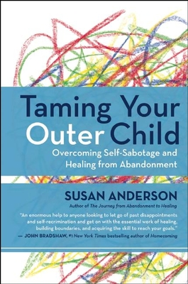 Taming Your Outer Child: Overcoming Self-Sabotage and Healing from Abandonment - Anderson, Susan