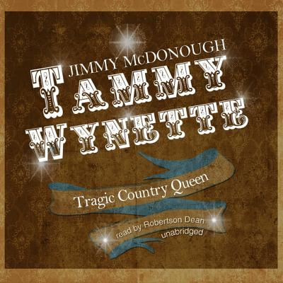 Tammy Wynette: Tragic Country Queen - McDonough, Jimmy, and Dean, Robertson (Read by)