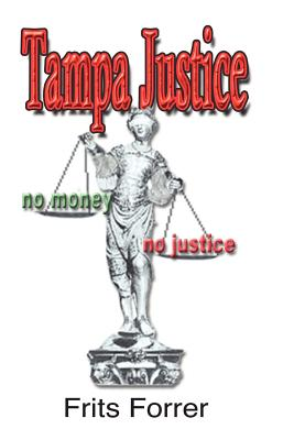 Tampa Justice, No Money, No Justice - Forrer, Frits T