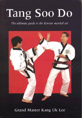 Tang Soo Do: The Ultimate Guide to the Korean Martial Art - Lee, Kang UK