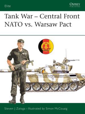 Tank War: Central Front NATO vs. Warsaw Pact - Zaloga, Steven J, and McCouaig, Simon (Illustrator)