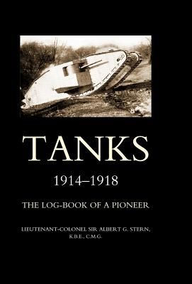 Tanks 1914-1918 the Log-Book of a Pioneer - Stern, Albert G, Lieutenant