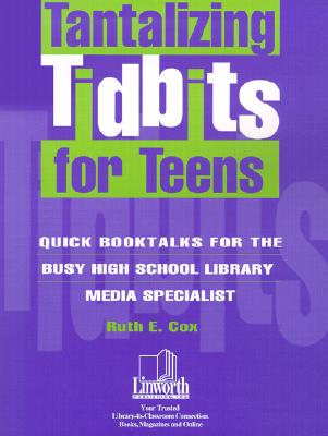 Tantalizing Tidbits for Teens: Quick Booktalks for the Busy High School Library Media Specialist - Cox, Ruth E, PH.D.