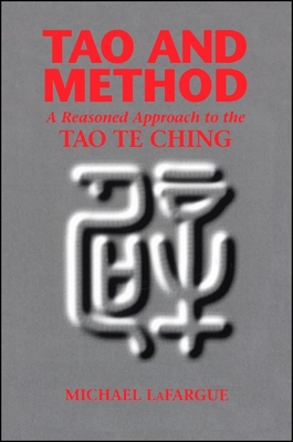 Tao and Method: A Reasoned Approach to the Tao Te Ching - LaFargue, Michael