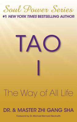 Tao I: The Way of All Life - Sha, Zhi Gang, Dr.