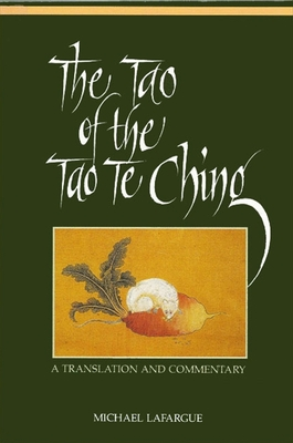 Tao of Tao Te Ching: A Translation and Commentary - LaFargue, Michael