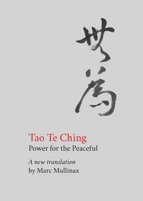 Tao te Ching: Power for the Peaceful - Tzu, Lao, and Mullinax, Marc (Translated by)
