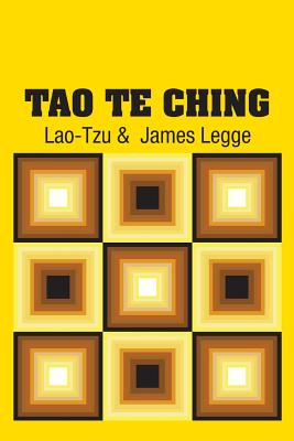 Tao Te Ching - Lao-Tzu, and Legge, James (Translated by)