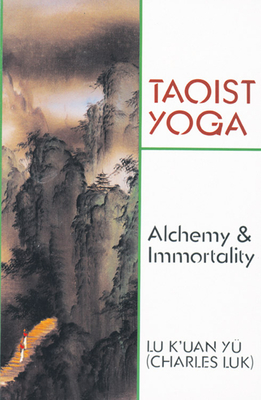 Taoist Yoga: Alchemy and Immortality - Luk, Charles
