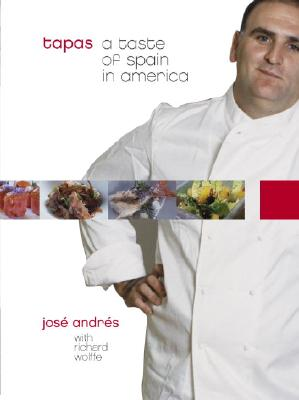 Tapas: A Taste of Spain in America - Andres, Jose, and Wolffe, Richard