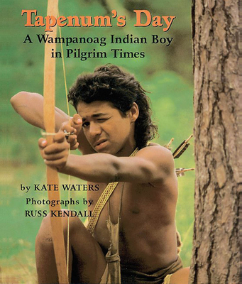 Tapenum's Day: A Wampanoag Indian Boy in Pilgrim Times: A Wampanoag Indian Boy in Pilgrim Times - Waters, Kate