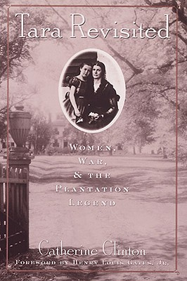 Tara Revisited: Women, War, & the Plantation Legend - Clinton, Catherine, Professor, and Gate Jr, Henry Louis (Foreword by)