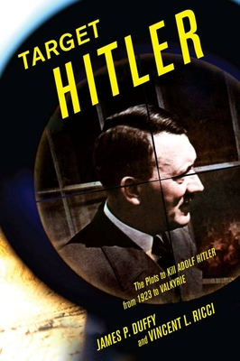 Target Hitler: The Plots to Kill Adolf Hitler - Duffy, James P