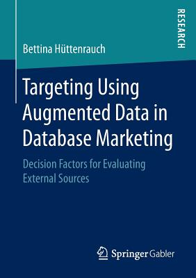 Targeting Using Augmented Data in Database Marketing: Decision Factors for Evaluating External Sources - Huttenrauch, Bettina