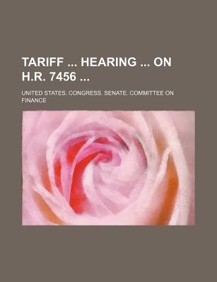 Tariff Hearing on H.R. 7456 - Finance, United States Congress