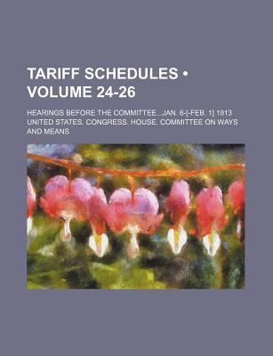 Tariff Schedules (Volume 24-26); Hearings Before the Committeejan. 6-[-Feb. 1] 1913 - Means, United States Congress House