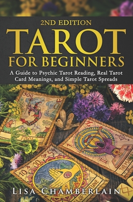 Tarot for Beginners: A Guide to Psychic Tarot Reading, Real Tarot Card Meanings, and Simple Tarot Spreads - Chamberlain, Lisa