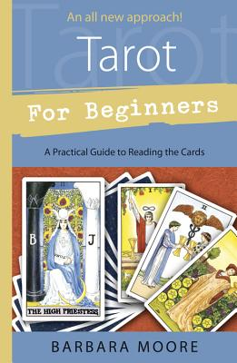 Tarot for Beginners: A Practical Guide to Reading the Cards - Moore, Barbara
