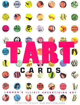 Tart Cards: Londons Illicit Advertising Art - Archer, Caroline