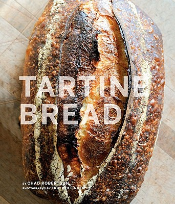 Tartine Bread - Robertson, Chad, and Wolfinger, Eric (Photographer)