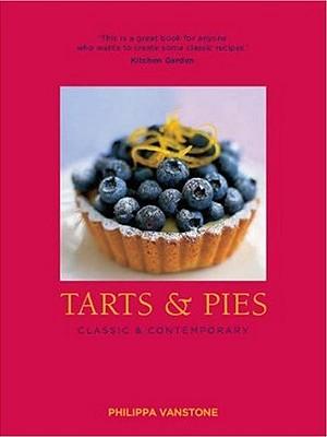 Tarts & Pies: Classic & Contemporary - Vanstone, Philippa