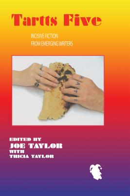 Tartts 5: Incisive Fiction from Emerging Writers - Taylor, Joe (Editor), and Taylor, Tricia (Editor)