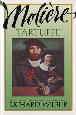Tartuffe, by Molière - Wilbur, Richard (Translated by), and Moliere