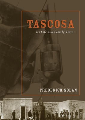 Tascosa: Its Life and Gaudy Times - Nolan, Frederick W