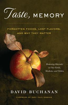 Taste, Memory: Forgotten Foods, Lost Flavors, and Why They Matter - Buchanan, David, Dr., and Nabhan, Gary Paul, PH.D. (Foreword by)