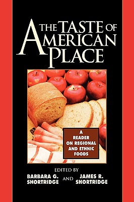 Taste of American Place: A Reader on Regional and Ethnic Foods - Shortridge, Barbara G (Editor)