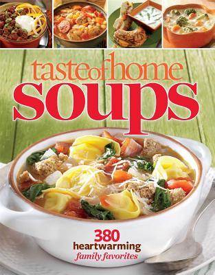Taste of Home Soups: 431 Hot & Hearty Classics - Editors at Taste of Home