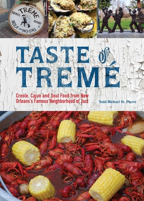 Taste of Treme: Creole, Cajun and Soul Food from New Orleans' Famous Neighborhood of Jazz - St Pierre, Todd-Michael