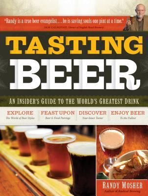 Tasting Beer: An Insider's Guide to the World's Greatest Drink -