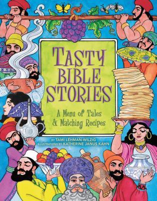 Tasty Bible Stories: A Menu of Tales & Matching Recipes - Lehman-Wilzig, Tami, and Kahn, Katherine Janus (Illustrator)