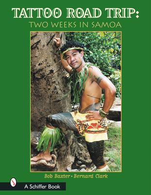 Tattoo Road Trip: Two Weeks in Samoa - Baxter, Bob