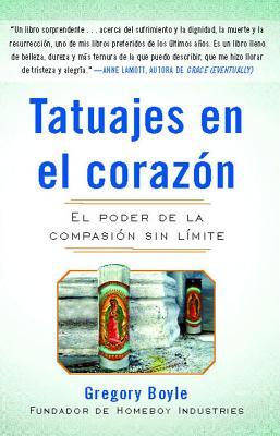 Tatuajes En El Corazon: El Poder de la Compasión Sin Límite - Boyle, Gregory, Fr.