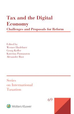 Tax and the Digital Economy: Challenges and Proposals for Reform - Haslehner, Werner (Editor), and Kofler, Georg (Editor), and Pantazatou, Katerina (Editor)