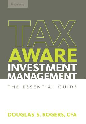 Tax Aware Investment Management: The Essential Guide - Rogers, Douglas S