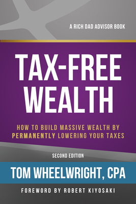 Tax-Free Wealth: How to Build Massive Wealth by Permanently Lowering Your Taxes - Wheelwright, Tom