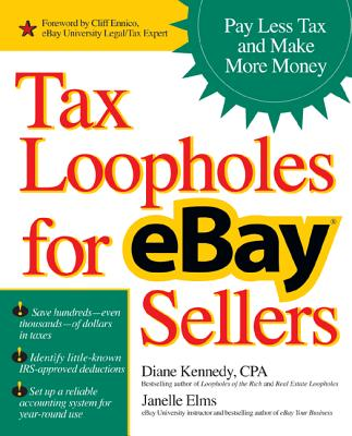Tax Loopholes for Ebay Sellers: How to Make More Money and Pay Less Tax - Kennedy, Diane