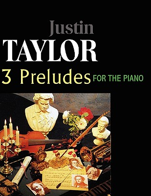 Taylor-3 Preludes for the Piano, Op. 1,3,6 - Taylor, Justin