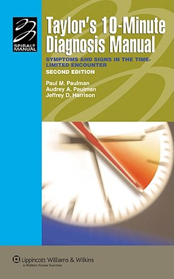 Taylor's 10-Minute Diagnosis Manual: Symptoms and Signs in the Time-Limited Encounter - Paulman, Paul (Editor), and Paulman, Audrey A, MD (Editor), and Harrison, Jeffrey D, MD (Editor)