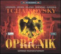 Tchaikovsky: Opricnik - Alexandra Durseneva (alto); Cinzia de Mola (soprano); Dmitri Ulianov (bass); Elena Lassoskaya (soprano);...