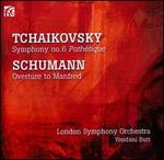 Tchaikovsky: Symphony No. 6; Schumann: Overture to Manfred
