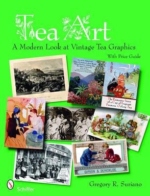 Tea Art: A Modern Look at Vintage Tea Graphics - Suriano, Gregory