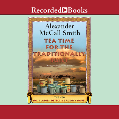 Tea Time for the Traditionally Built - McCall Smith, Alexander McCall, and Lecat, Lisette (Narrator)